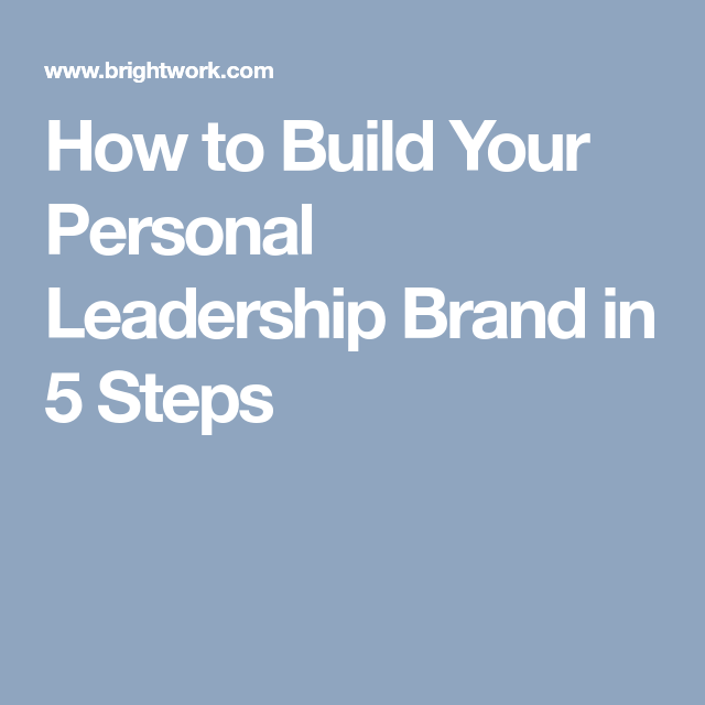 How To Build Your Personal Leadership Brand In 5 Steps Leadership Leadership Management Person