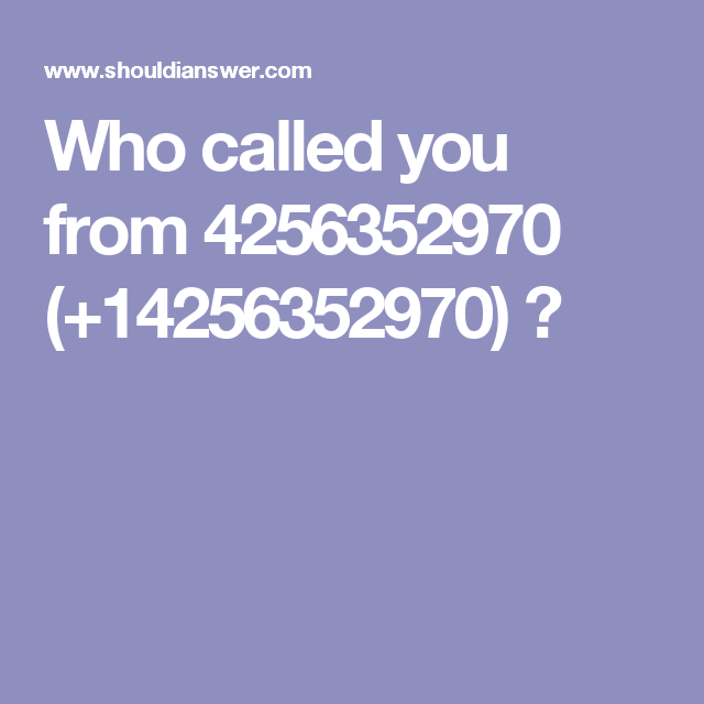 Who called you from 4256352970 (+14256352970) ? | rideauhub@gmail