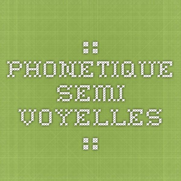 :: PHONETIQUE SEMI-VOYELLES ::