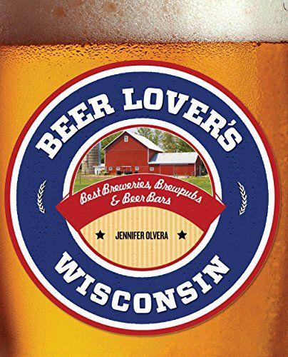 Beer Lover's Wisconsin (Beer Lovers Series) by Jennifer Olvera http://www.amazon.com/dp/1493012711/ref=cm_sw_r_pi_dp_ZRRTub0BKQX3C
