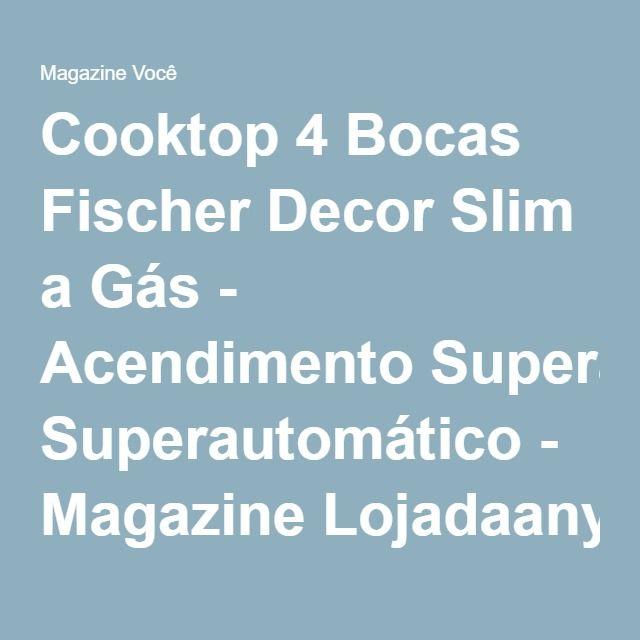 Cooktop 4 Bocas Fischer Decor Slim a Gás - Acendimento Superautomático - Magazine Lojadaany