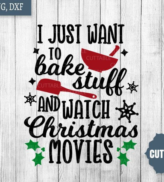 Christmas SVG, I just want to bake stuff and watch Christmas movies, Christmas cut files - LOADETTE