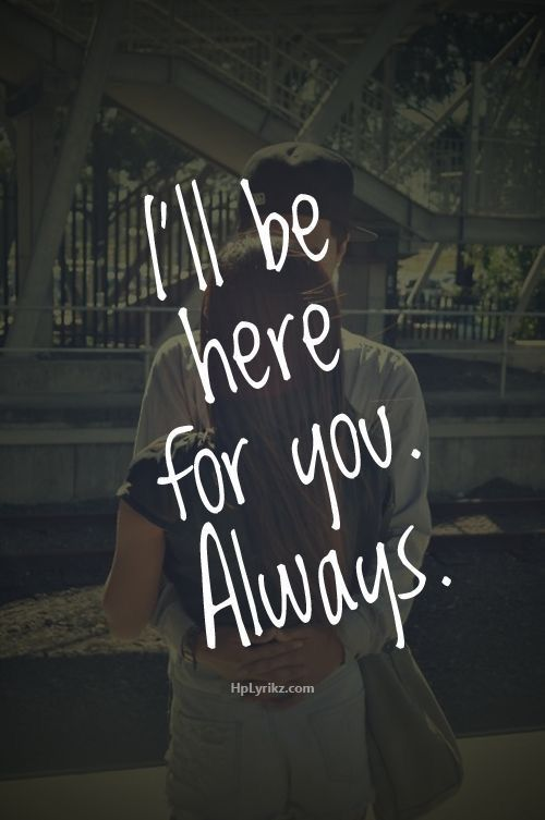 I Ll Always Be Here Quotes Fascinating Pinjeepman619 On Quotes And Everything Else  Pinterest .