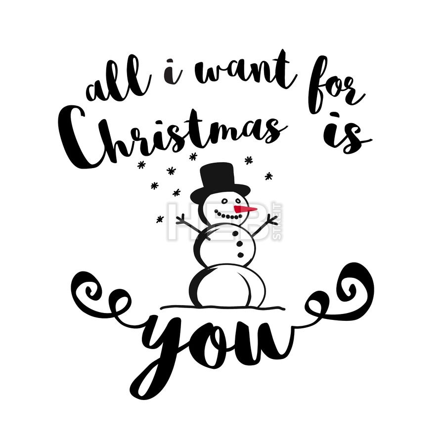 All I Want For Christmas Is You Quote With Snowman Hebstreits Sketches Be Yourself Quotes Hand Written Typeface All I Want