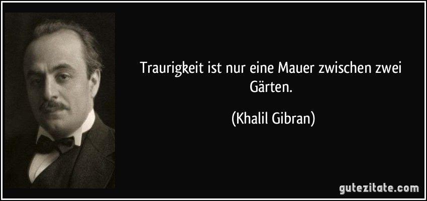 Traurigkeit Ist Nur Eine Mauer Zwischen Zwei Garten Khalil Gibran Khalil Gibran Zitate Worte Zitate Weisheiten Zitate