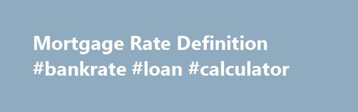 Mortgage Rate Definition Bankrate Loan Calculator HttpMoney