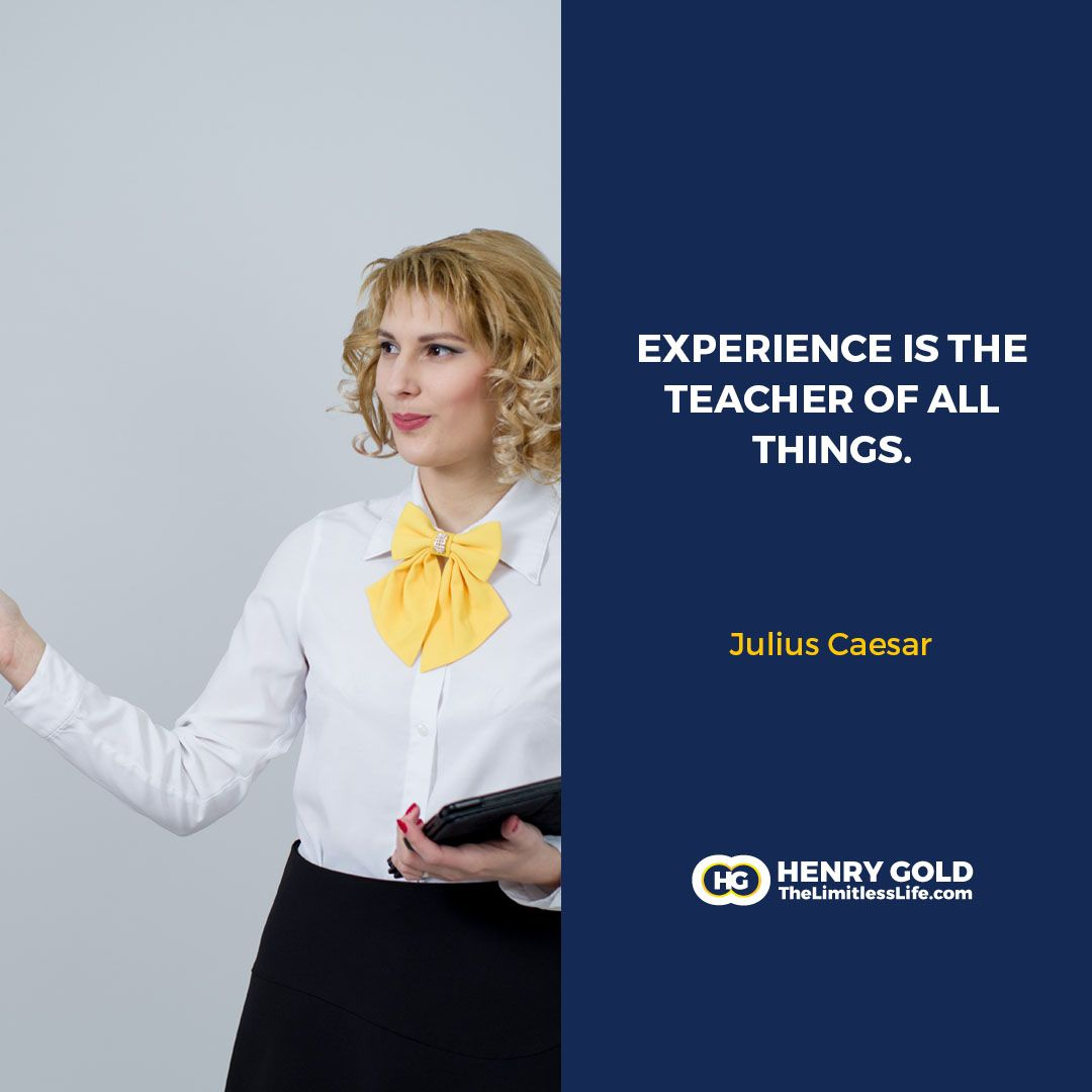 Experience Is The Teacher Of All Things Julius Caesar
