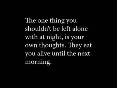 """""""The one thing you shouldn´t be left alone with at night, is your own thoughts. They eat you alive until the next morning."""" #quotes #words #frases #citas"""