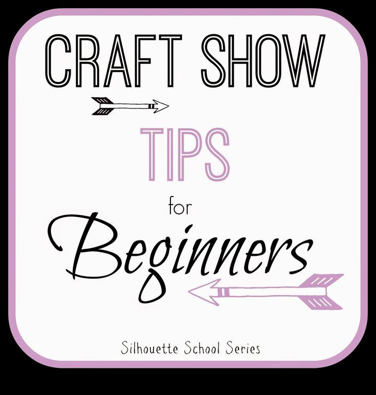 Craft Show Tips for Beginners: Part 1 - How to NOT be a Nervous Wreck -   18 school crafts show