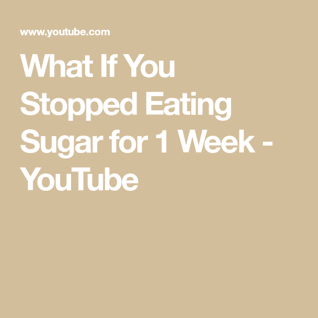 What If You Stopped Eating Sugar For 1 Week Youtube Stop