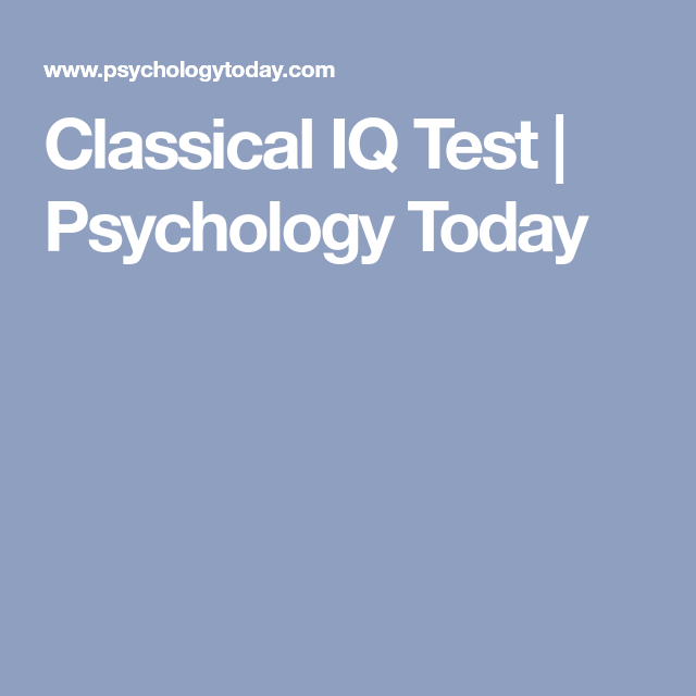 Classical IQ Test | Psychology Today | Quiz personality