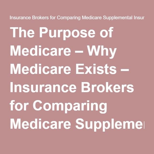 The Purpose Of Medicare Why Medicare Exists Medicare Health