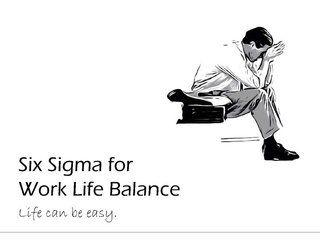 Six Sigma For Work Life Balance Work Life Balance Working Life Life Balance