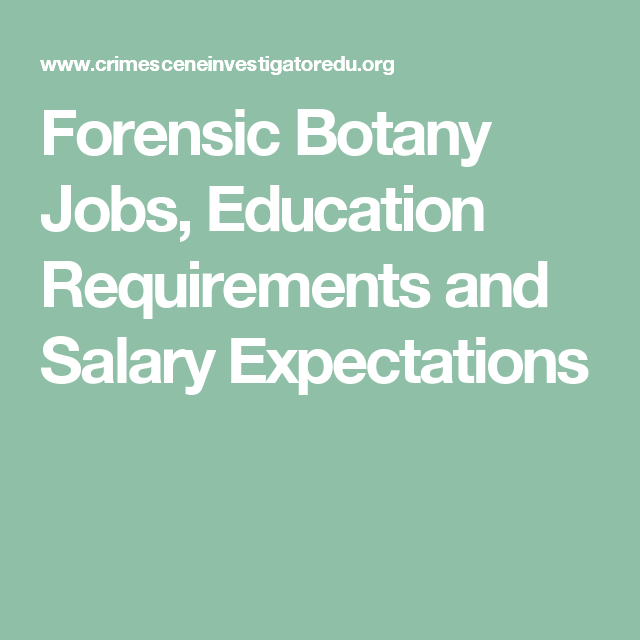 Forensic Botany Jobs Education Requirements And Salary Expectations Forensics Education Botany