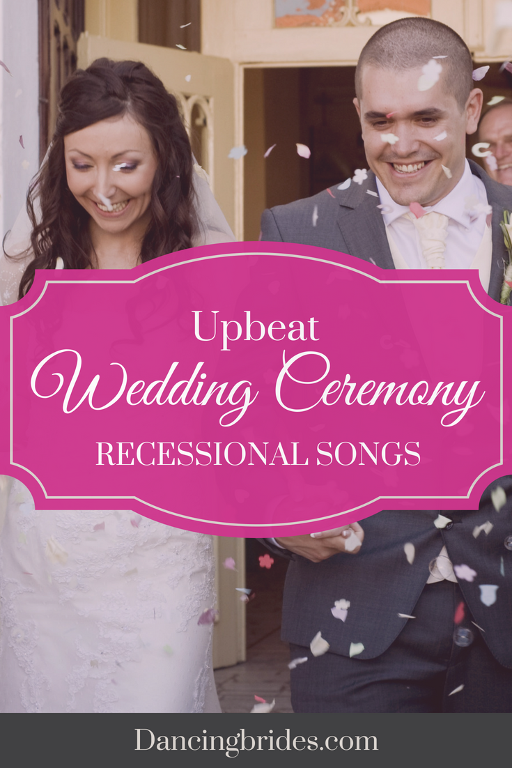 Upbeat Recessional Songs For A Fun Wedding Ceremony Exit Wedding Songs Wedding Recessional Songs Best Wedding Songs