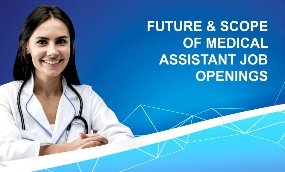 Future & Scope of Medical Assistant Job Openings