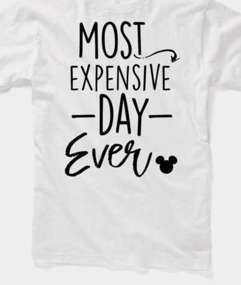 e16e561d Disney Most Expensive Day Ever Shirt Funny Tee | Disney trip ...