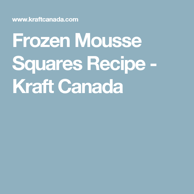 Frozen Mousse Squares Recipe - Kraft Canada