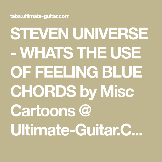 Steven Universe Whats The Use Of Feeling Blue Chords By Misc