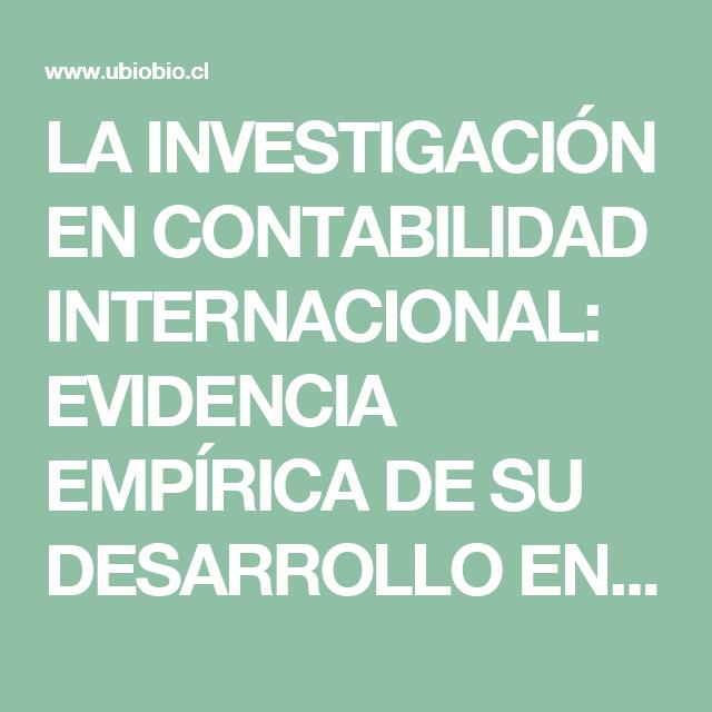 LA INVESTIGACIÓN EN CONTABILIDAD INTERNACIONAL: EVIDENCIA EMPÍRICA DE SU DESARROLLO EN LOS ÚLTIMOS AÑOS www.ubiobio.cl miweb webfile media 42 version%206 la%20investigacion.pdf