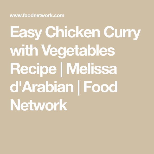 Easy Chicken Curry With Vegetables Recipe Melissa Darabian Food