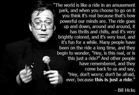 Life's just a ride. Bill Hicks ♥