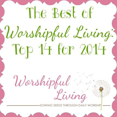 The Top 14 Worshipful Living Post of 2014 - Worshipful Living