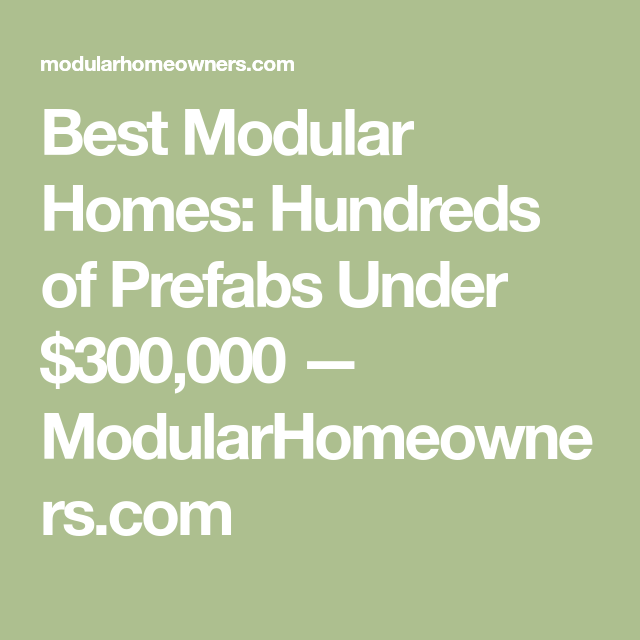 Best Modular Homes: Hundreds Of Prefabs Under $300,000 U2014 ModularHomeowners .com