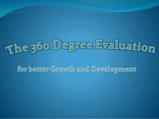 Benefits of 360 Degree Evaluation 360 feedback is a process that - 360 evaluation