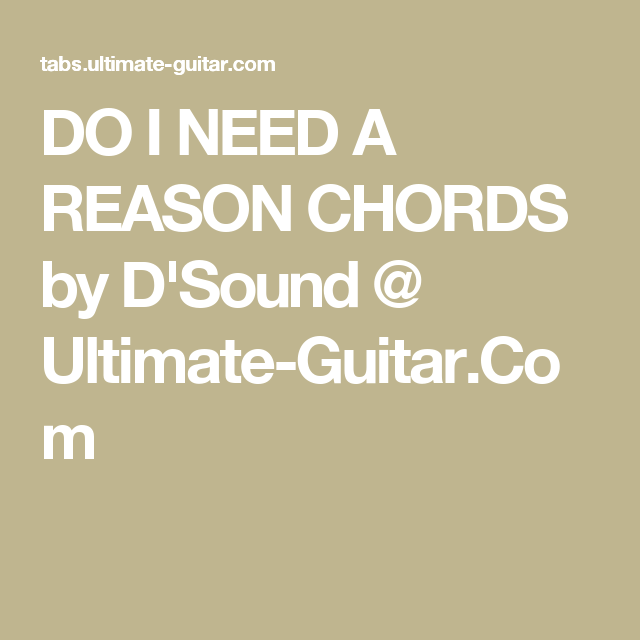 DO I NEED A REASON CHORDS by D\'Sound @ Ultimate-Guitar.Com | chords ...