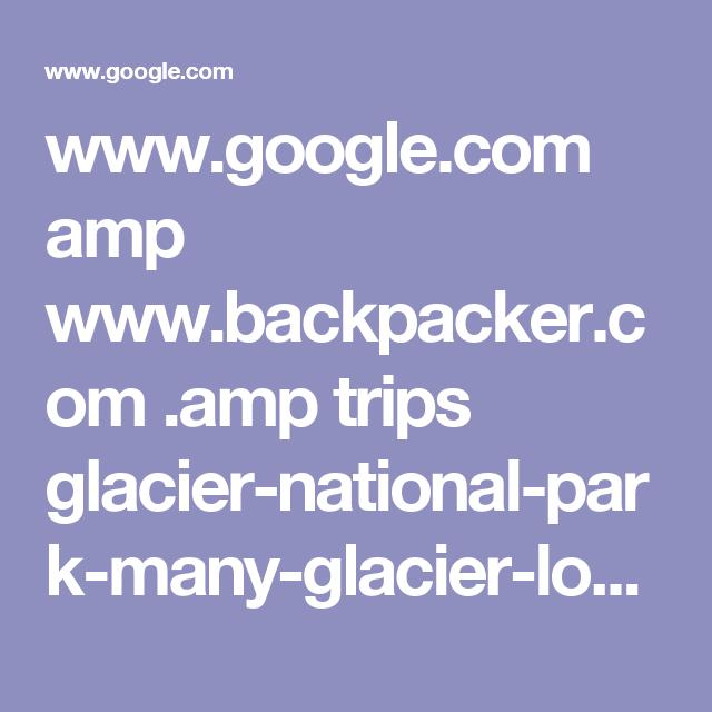 www.google.com amp www.backpacker.com .amp trips glacier-national-park-many-glacier-loop