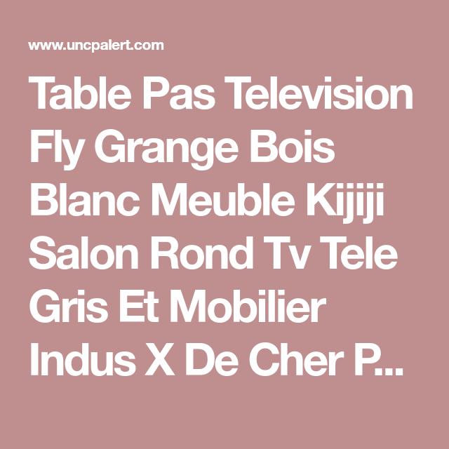 Table Pas Television Fly Grange Bois Blanc Meuble Kijiji Salon Rond Tv Tele Gris Et Mobilier Indus X De Cher Peinture Manger Decor Naturel Deco Le Kijiji Salons