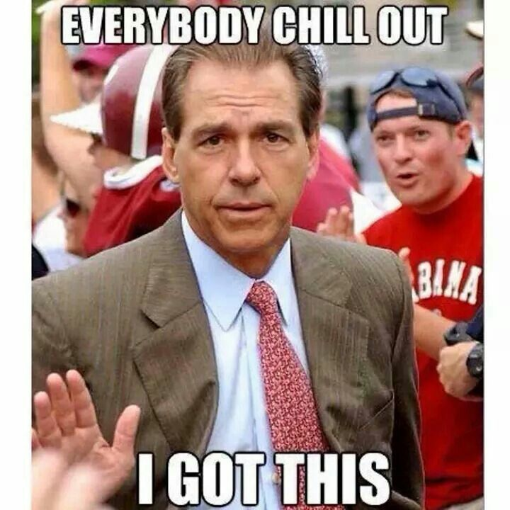 Everybody chill out alabama football roll tide