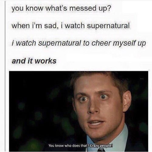 Shit I Am One Of Them Then I Think I Can Live With That Supernatural Funny Supernatural Supernatural Memes
