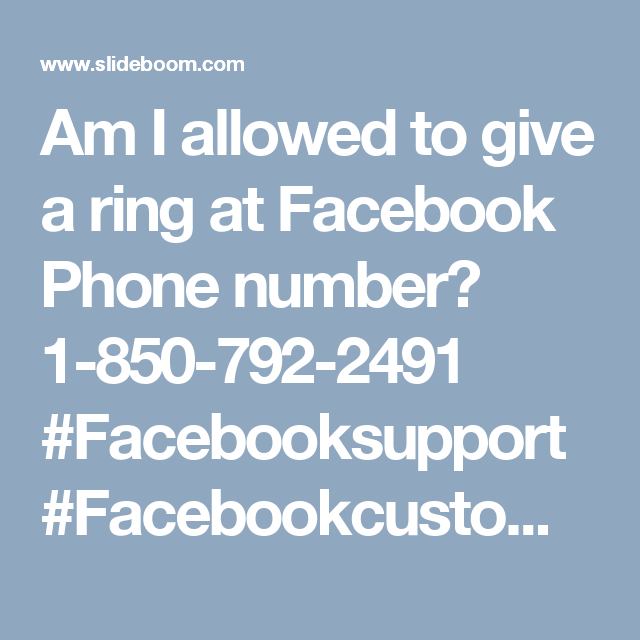 Am I allowed to give a ring at Facebook Phone number? 1-850-792-2491 #Facebooksupport #Facebookcustomersupport #Facebookphonenumber #Facebooksupportnumber Yes, you are allowed to give a ring at Facebook Phone number 1-850-792-2491 where our experts will help you out in no time in the following manner:- • Permanent deletion Facebook account. • All the day and night availability. Want to change your phone number on Facebook. For more visit us our website…