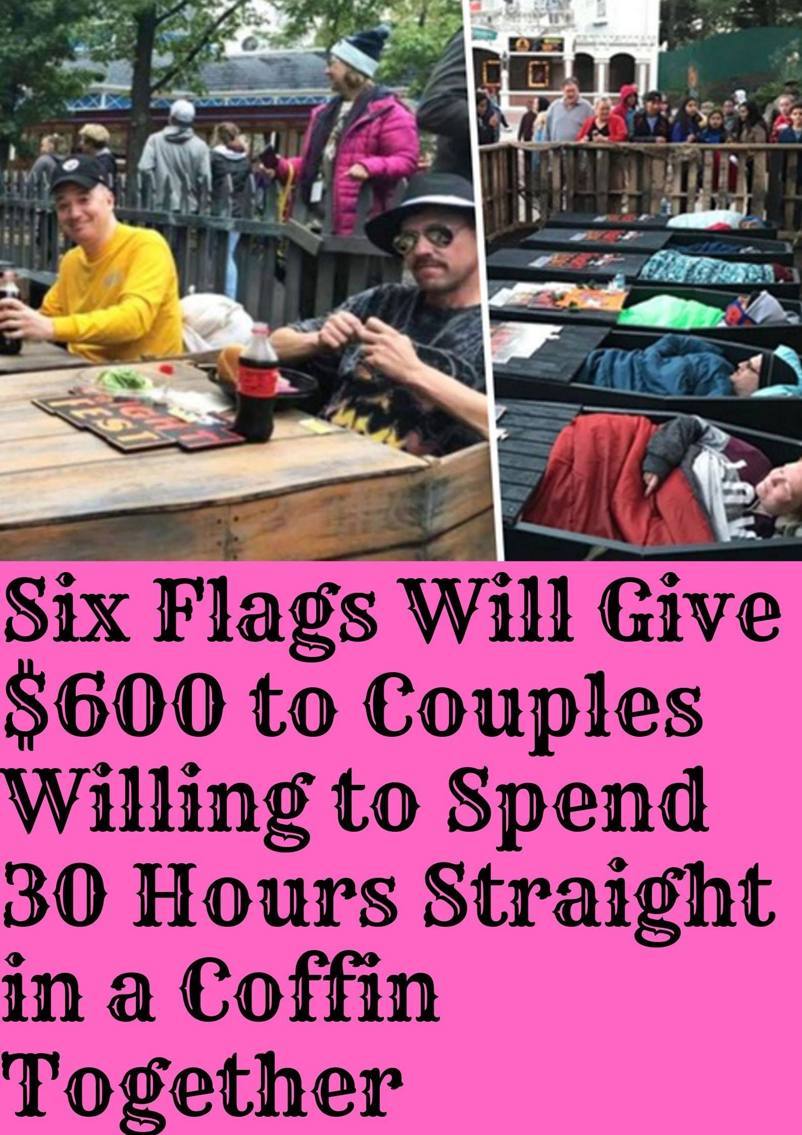 Six Flags Will Give 600 To Couples Willing To Spend 30 Hours Straight In A Coffin Together Six Flags Weird World Couples