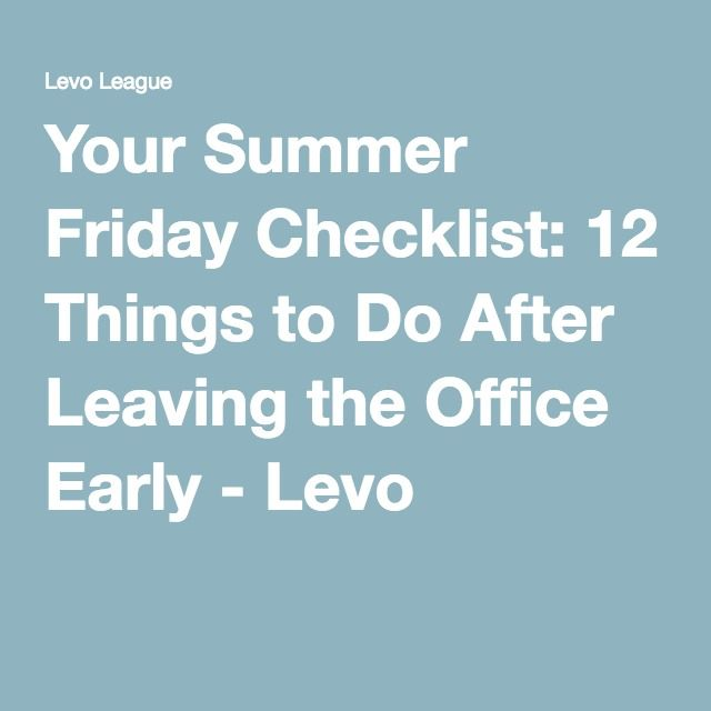 Your Summer Friday Checklist: 12 Things to Do After Leaving the Office Early - Levo