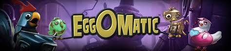 EggOmatic ™ voi tuottaa neljä erilaista munia hihnakuljettimelle jokaisella spin tärkein peli. Ilmaiset kierrokset Munat, Coin Win Munat, Leviämistavat Wild munat tai salaperäinen Yllätys muna. Kun muna tulee liukuhihnalta edellä Wild Kukko symboli rullia, se kuuluu, ja Rooster halkeamia auki, paljastaen palkinnon sisältämää.