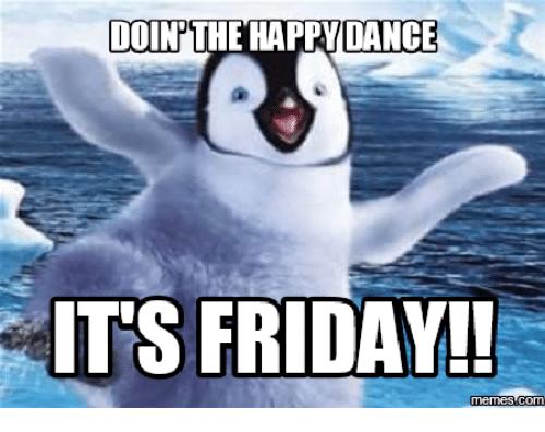 20 Happy Memes That Scream It S Friday Volume 2 Sayingimages Com Funny Friday Memes Happy Friday Dance Happy Friday Meme