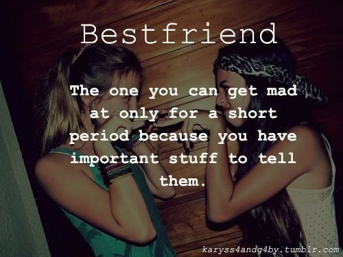 The One You Can Get Mad At Only For A Short Period Of Time Because You Have Important Stuff To Tell Them Friends Quotes Love My Best Friend Best Friend Quotes