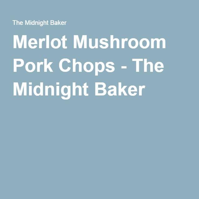 Merlot Mushroom Pork Chops - The Midnight Baker
