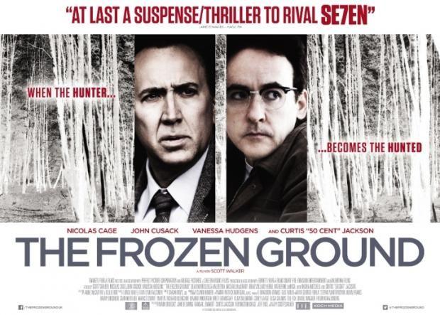 The Frozen Ground.Cast: Nicolas Cage, John Cusack, Vanessa Hudgens, Dean Norris, Olga Valentina Director: Scott Walker Genres: Suspense/Thriller.