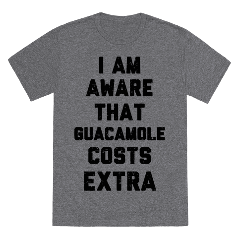 I Am Aware That Guacamole Costs Extra TShirts LookHUMAN