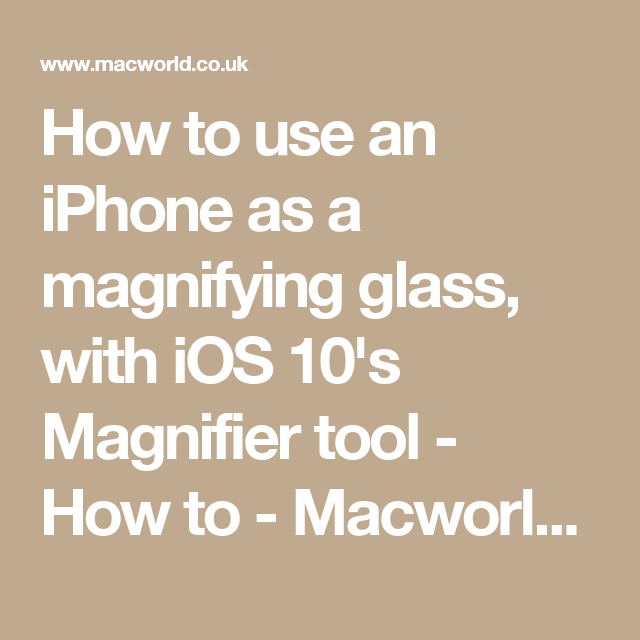 How to use an iPhone as a magnifying glass, with iOS 10's Magnifier tool - How to - Macworld UK