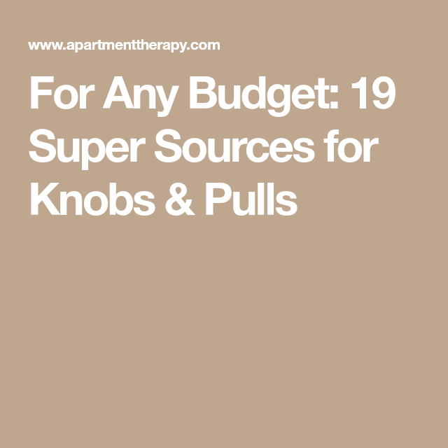 for any budget 19 super sources for knobs pulls kitchen