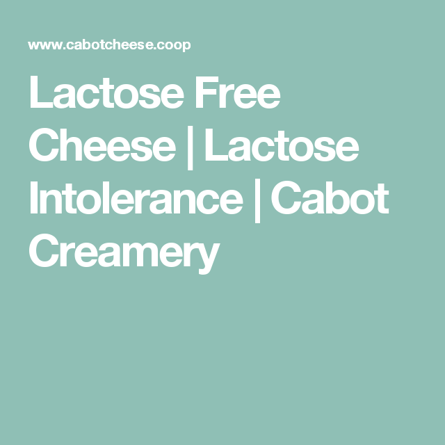 Lactose Free Cheese   Lactose Intolerance   Cabot Creamery ...