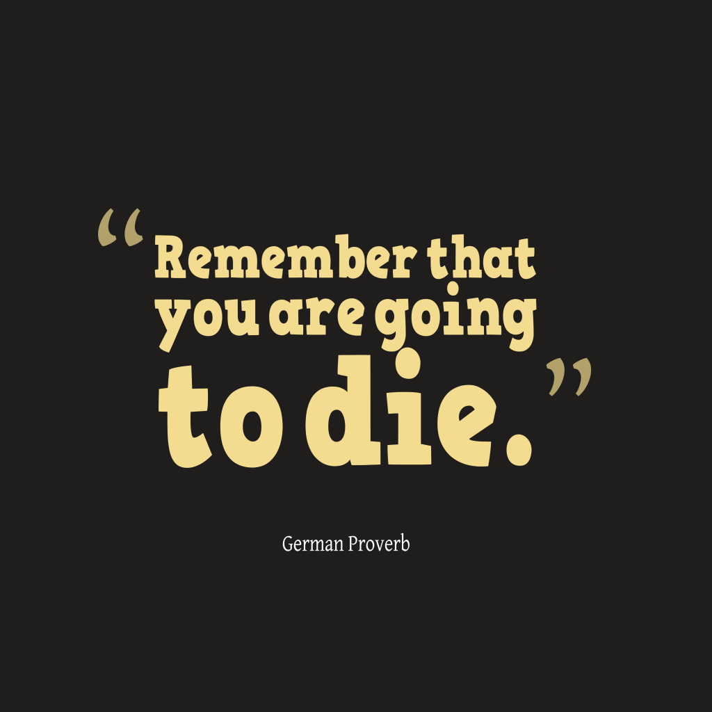 Remember That You Are Going To
