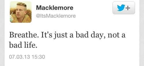 Breathe It S Just A Bad Day Not A Bad Life Macklemore With