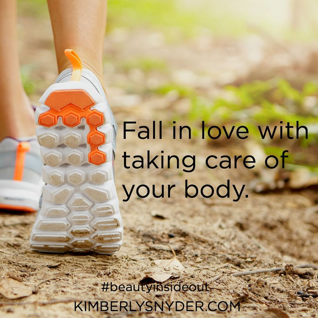 Fall in love with taking care of your body. Take care of
