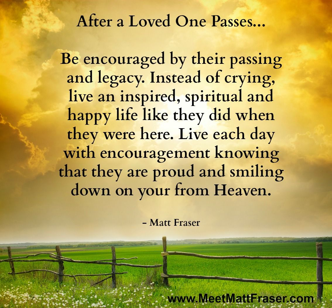 After a Loved e Passes Be encouraged by their passing and legacy